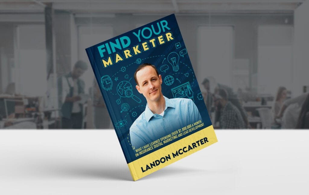Find Your Marketer: What I Learned Spending Over $1,000,000 A Month On Insurance Digital Marketing And Lead Development